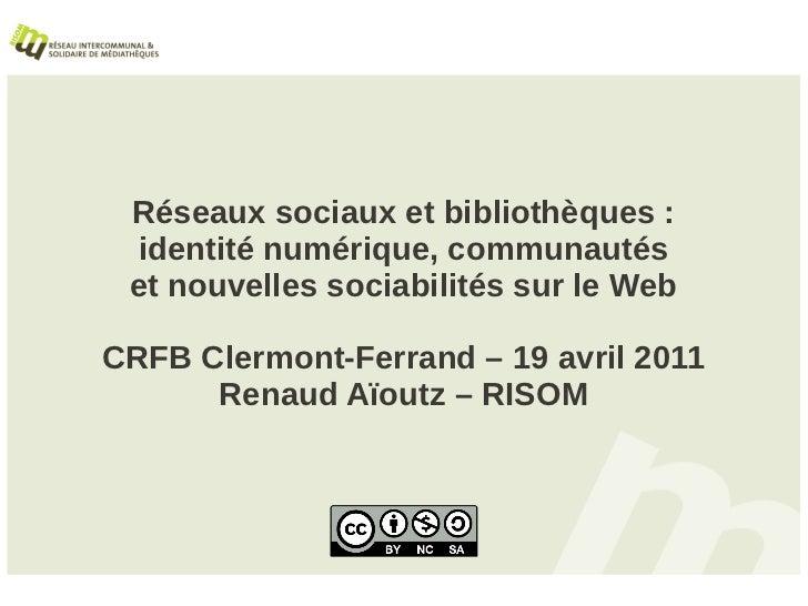 Réseaux sociaux et bibliothèques : identité numérique, communautés et nouvelles sociabilités sur le WebCRFB Clermont-Ferra...