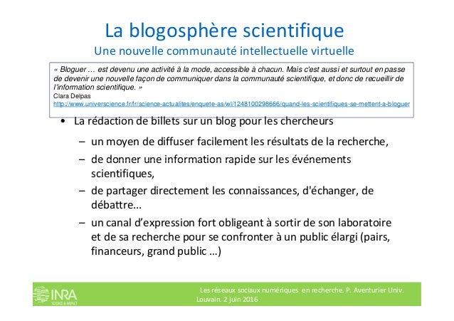 La blogosphère scientifique Une nouvelle communauté intellectuelle virtuelle • La rédaction de billets sur un blog pour le...