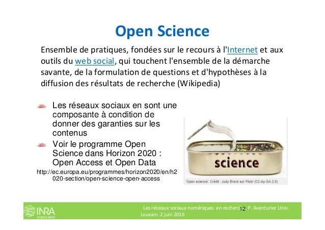 Open Science Ensemble de pratiques, fondées sur le recours à l'Internet et aux outils du web social, qui touchent l'ensemb...