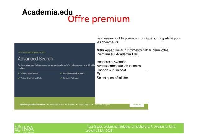 Offre premium Academia.edu Les réseaux ont toujours communiqué sur la gratuité pour les chercheurs Mais Apparition au 1er ...