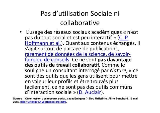 Pas d'utilisation Sociale ni collaborative • L'usage des réseaux sociaux académiques « n'est pas du tout social et est peu...