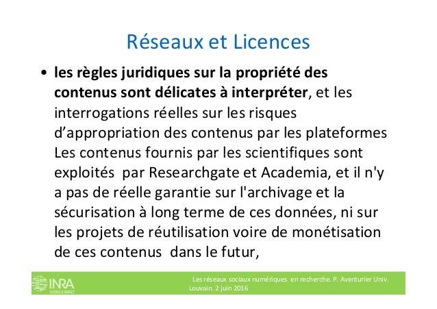 Réseaux et Licences • les règles juridiques sur la propriété des contenus sont délicates à interpréter, et les interrogati...