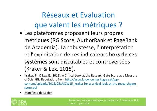 Réseaux et Evaluation que valent les métriques ? • Les plateformes proposent leurs propres métriques (RG Score, AuthorRank...
