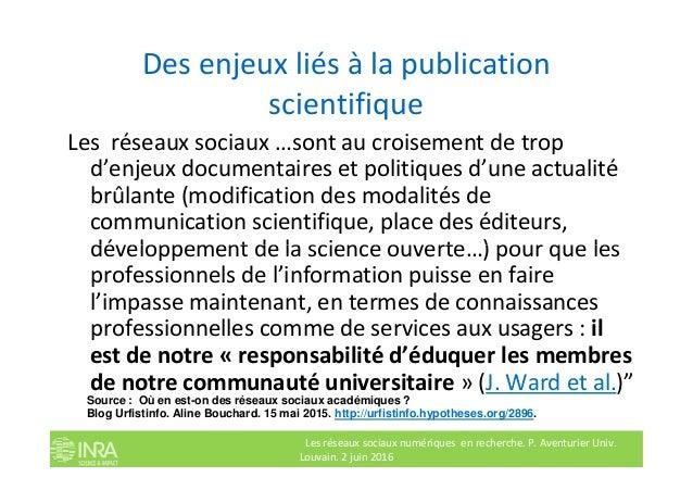 Des enjeux liés à la publication scientifique Les réseaux sociaux …sont au croisement de trop d'enjeux documentaires et po...