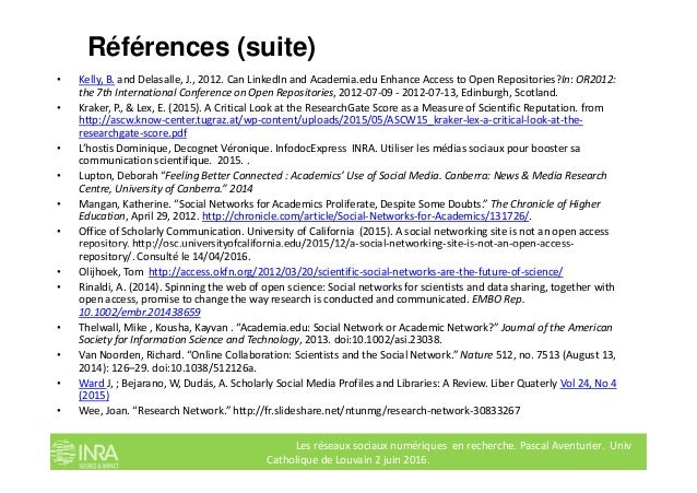 Références (suite) • Kelly, B. and Delasalle, J., 2012. Can LinkedIn and Academia.edu Enhance Access to Open Repositories?...