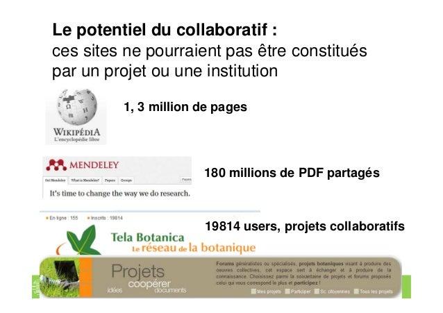 Le potentiel du collaboratif : ces sites ne pourraient pas être constitués par un projet ou une institution 1, 3 million d...