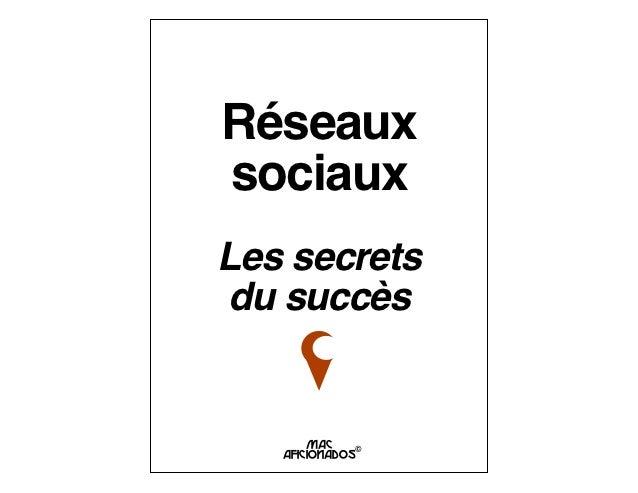 RéseauxsociauxLes secretsdu succès       MAC              ©   AFICIONADOS