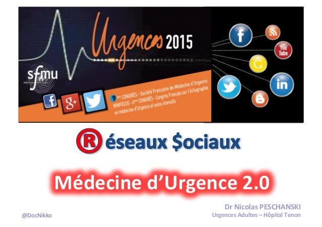Dr  Nicolas  PESCHANSKI   Urgences  Adultes  –  Hôpital  Tenon   Médecine  d'Urgence  2.0   @DocNikk...