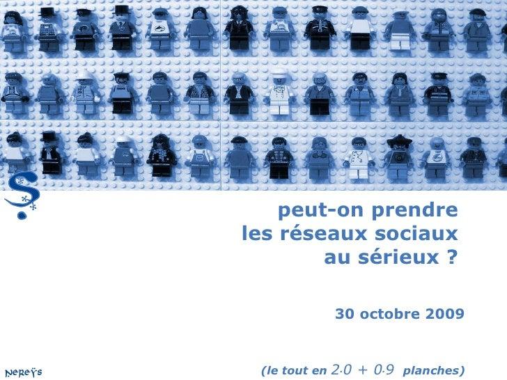peut-on prendre  les réseaux sociaux  au sérieux ?  30 octobre 2009 (le tout en  2 . 0 + 0 . 9  planches)