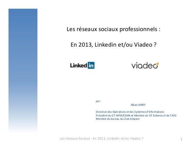 Les réseaux sociaux professionnels :En 2013, Linkedin et/ou Viadeo ?Les réseaux Sociaux - En 2013, Linkedin et/ou Viadeo ?...