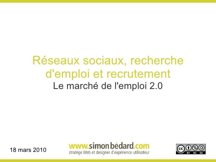 Réseaux sociaux, recherche d'emploi et recrutement Le marché de l'emploi 2.0 18 mars 2010