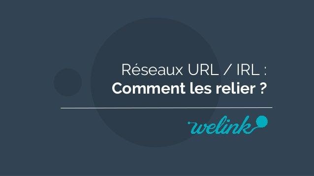 Réseaux URL / IRL : Comment les relier ?