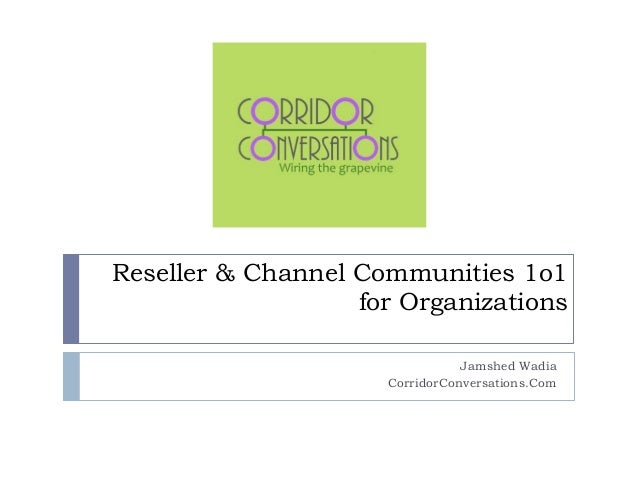 Reseller & Channel Communities 1o1 for Organizations Jamshed Wadia CorridorConversations.Com