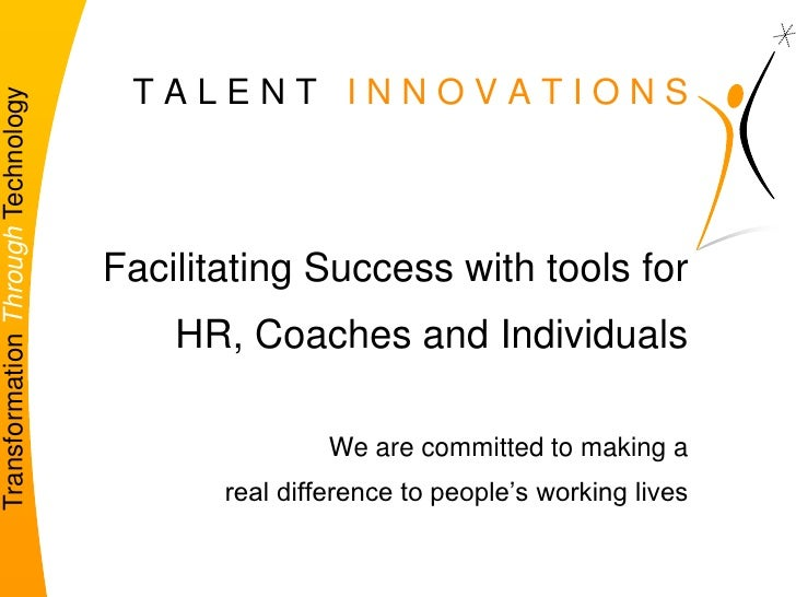 1<br />  T A L E N T   I N N O V A T I O N S<br />Facilitating Success with tools for <br />HR, Coaches and Individuals<br...