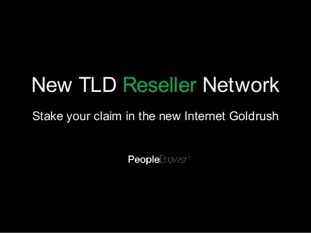 New TLD Reseller Network Stake your claim in the new Internet Goldrush