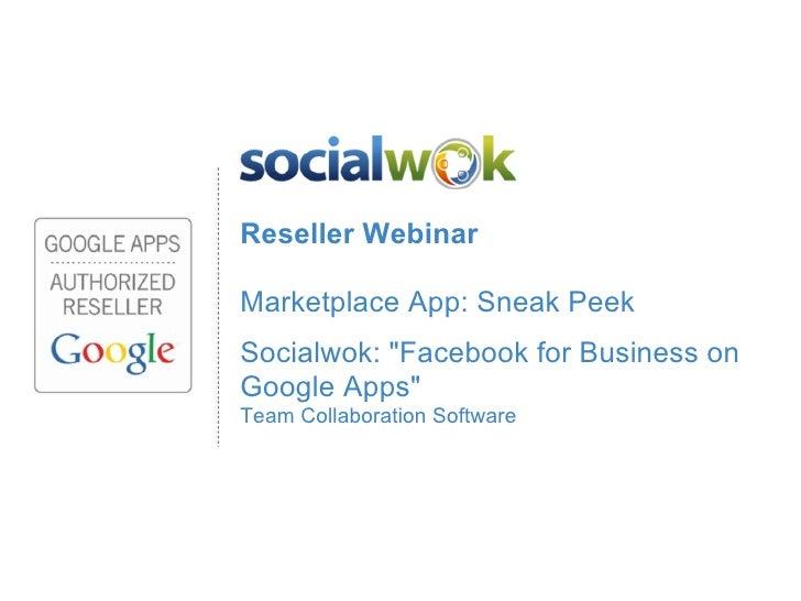 "Reseller WebinarMarketplace App: Sneak PeekSocialwok: ""Facebook for Business onGoogle Apps""Team Collaboration Software"