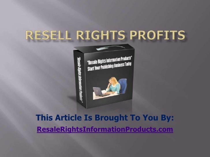 resell rights profits<br />This Article Is Brought To You By:<br />ResaleRightsInformationProducts.com<br />