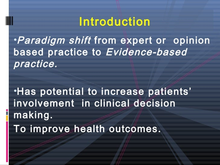 Introduction•Paradigm shift from expert or opinionbased practice to Evidence-basedpractice.•Has potential to increase pati...