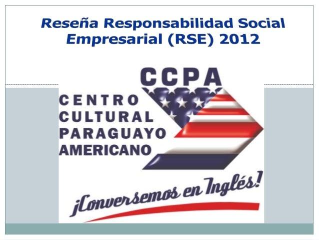 CCPA Reseña RSE 2012 Centro Cultural Paraguayo Americano, 70 años trabajando para unir la cultura paraguaya y americana. ...