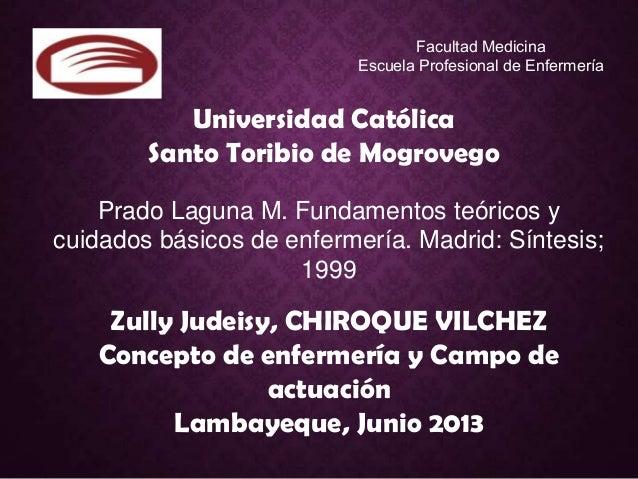Universidad Católica Santo Toribio de Mogrovego Facultad Medicina Escuela Profesional de Enfermería Prado Laguna M. Fundam...