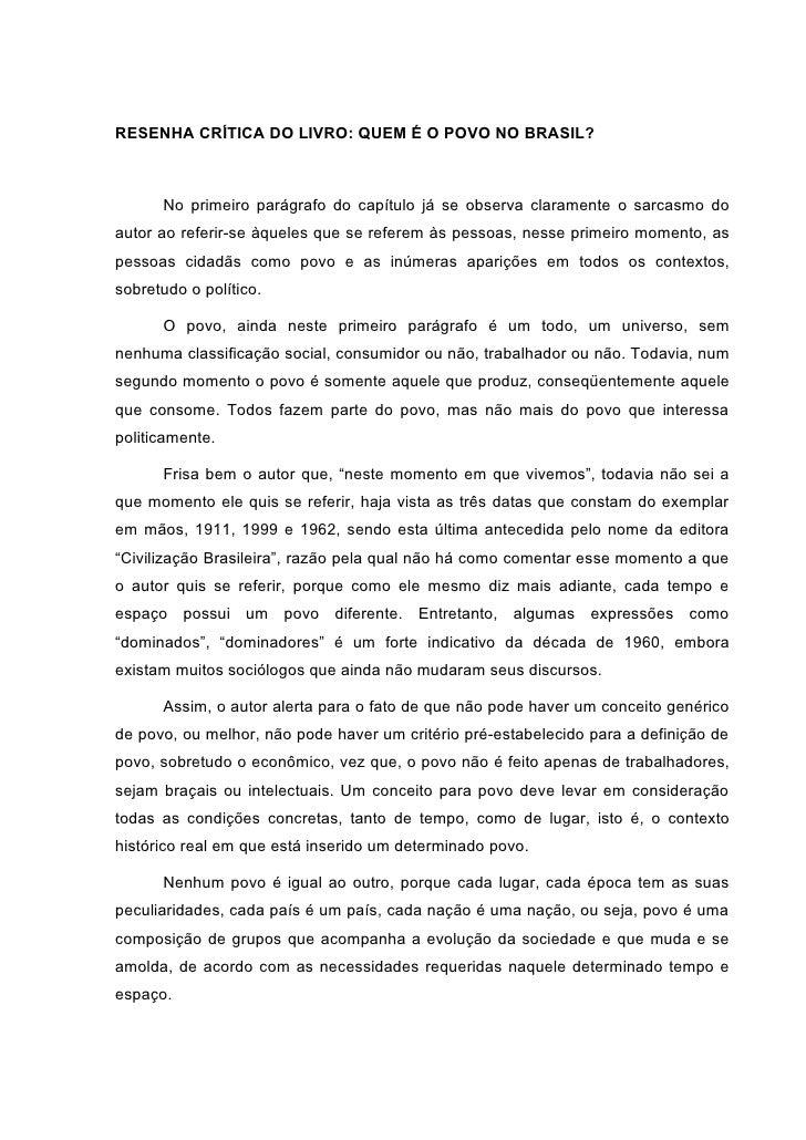 RESENHA CRÍTICA DO LIVRO: QUEM É O POVO NO BRASIL?      No primeiro parágrafo do capítulo já se observa claramente o sarca...