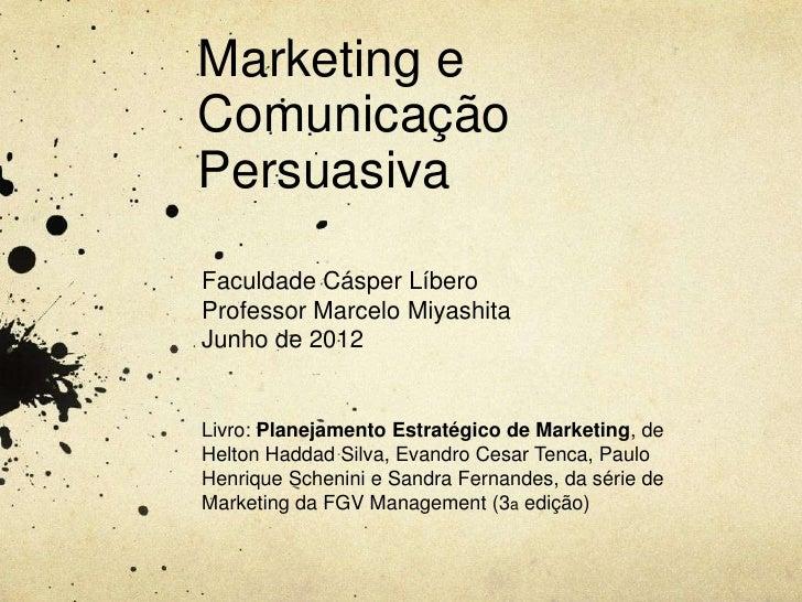Marketing eComunicaçãoPersuasivaFaculdade Cásper LíberoProfessor Marcelo MiyashitaJunho de 2012Livro: Planejamento Estraté...
