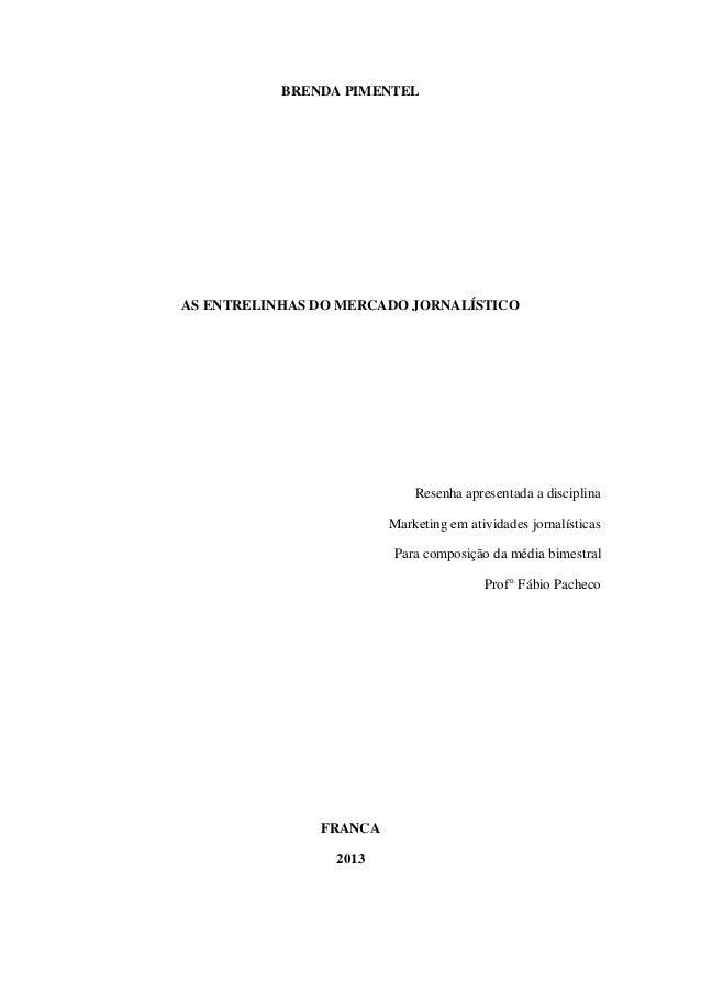BRENDA PIMENTELAS ENTRELINHAS DO MERCADO JORNALÍSTICOResenha apresentada a disciplinaMarketing em atividades jornalísticas...
