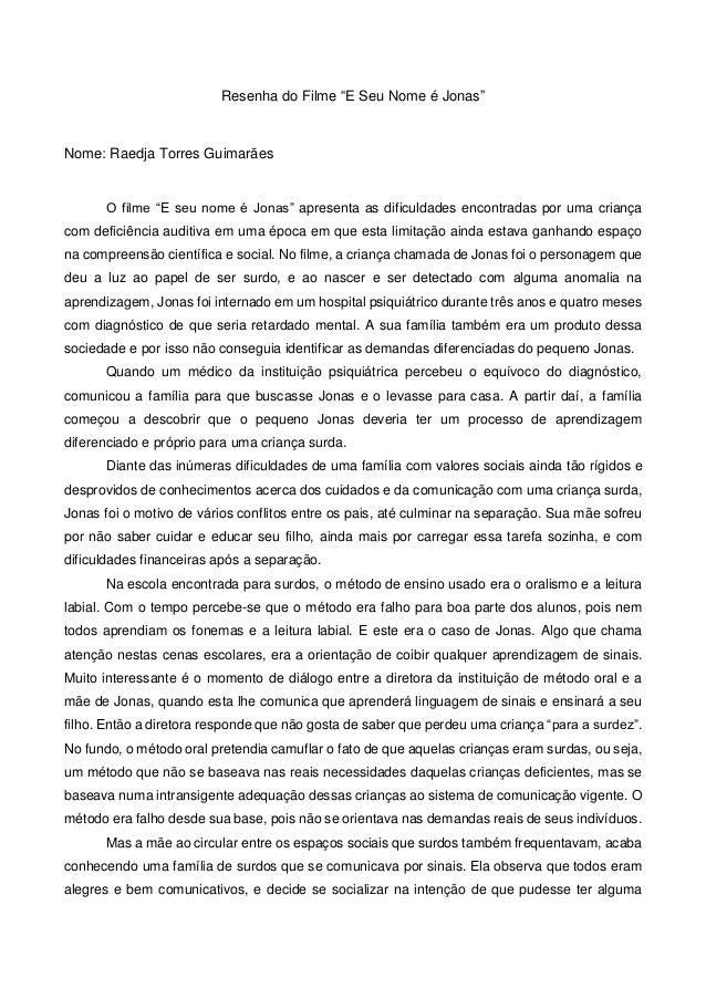"""Resenha do Filme """"E Seu Nome é Jonas"""" Nome: Raedja Torres Guimarães O filme """"E seu nome é Jonas"""" apresenta as dificuldades..."""