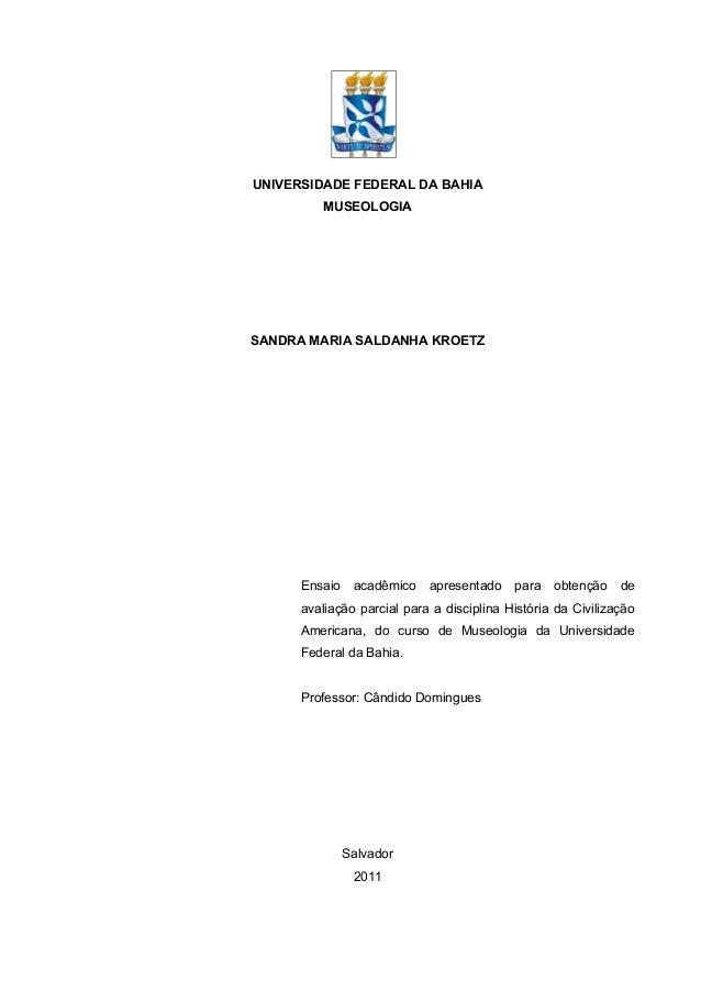 UNIVERSIDADE FEDERAL DA BAHIA MUSEOLOGIA SANDRA MARIA SALDANHA KROETZ Ensaio acadêmico apresentado para obtenção de avalia...