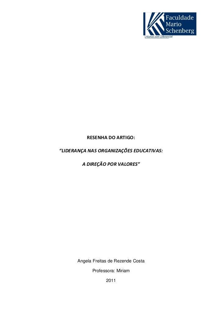 """RESENHA DO ARTIGO:""""LIDERANÇA NAS ORGANIZAÇÕES EDUCATIVAS:        A DIREÇÃO POR VALORES""""      Angela Freitas de Rezende Cos..."""