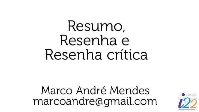 Resumo, Resenha e Resenha crítica Marco André Mendes marcoandre@gmail.com