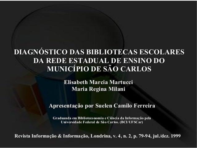 DIAGNÓSTICO DAS BIBLIOTECAS ESCOLARES DA REDE ESTADUAL DE ENSINO DO MUNICÍPIO DE SÃO CARLOS Elisabeth Marcia Martucci Mari...