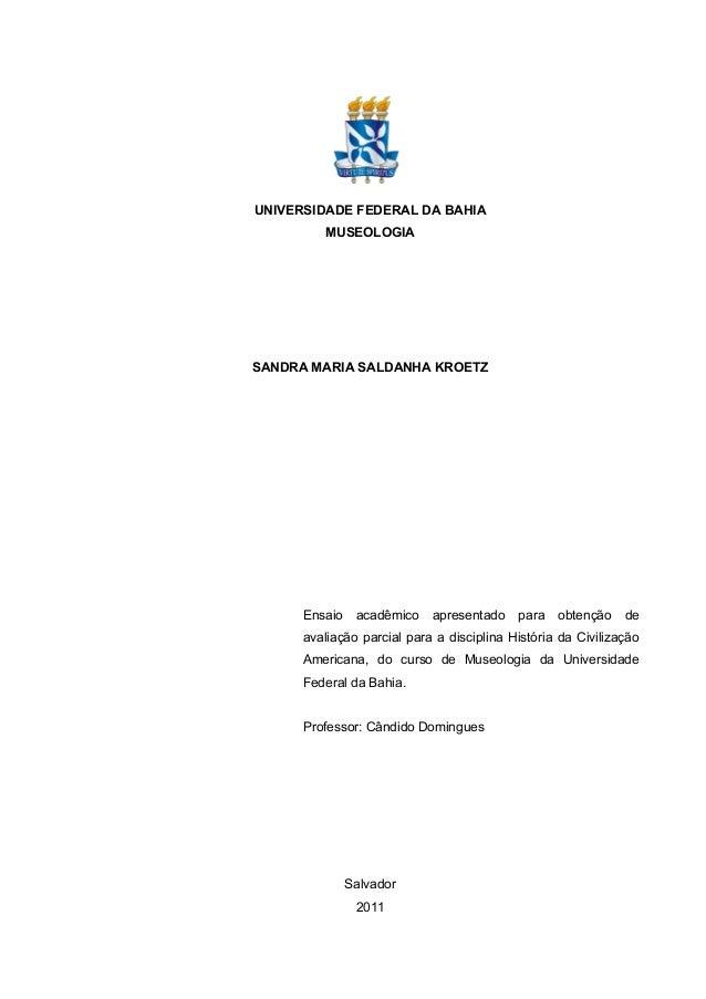 UNIVERSIDADE FEDERAL DA BAHIA         MUSEOLOGIASANDRA MARIA SALDANHA KROETZ      Ensaio    acadêmico   apresentado    par...
