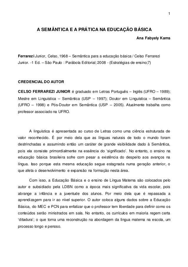1 A SEMÂNTICA E A PRÁTICA NA EDUCAÇÃO BÁSICA Ana Fabyely Kams Ferrarezi Junior, Celso, 1968 – Semântica para a educação bá...