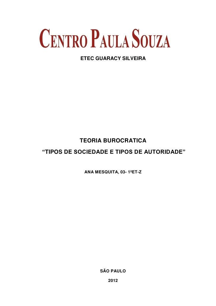 "ETEC GUARACY SILVEIRA           TEORIA BUROCRATICA""TIPOS DE SOCIEDADE E TIPOS DE AUTORIDADE""            ANA MESQUITA, 03- ..."