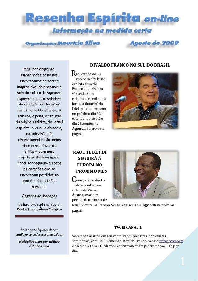 1 DIVALDO FRANCO NO SUL DO BRASIL io Grande do Sul receberá o tribuno espírita Divaldo Franco, que visitará várias de suas...