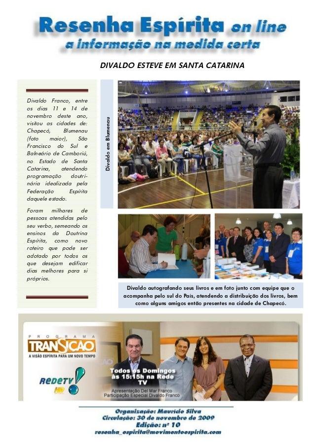 DIVALDO ESTEVE EM SANTA CATARINA Divaldo Franco, entre os dias 11 e 14 de novembro deste ano, visitou as cidades de: Chape...