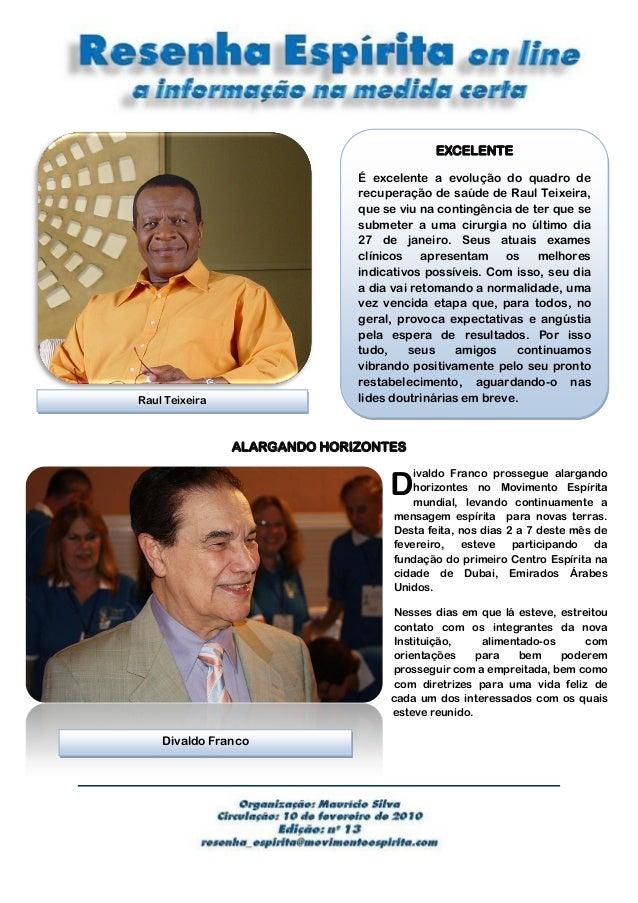EXCELENTE É excelente a evolução do quadro de recuperação de saúde de Raul Teixeira, que se viu na contingência de ter que...
