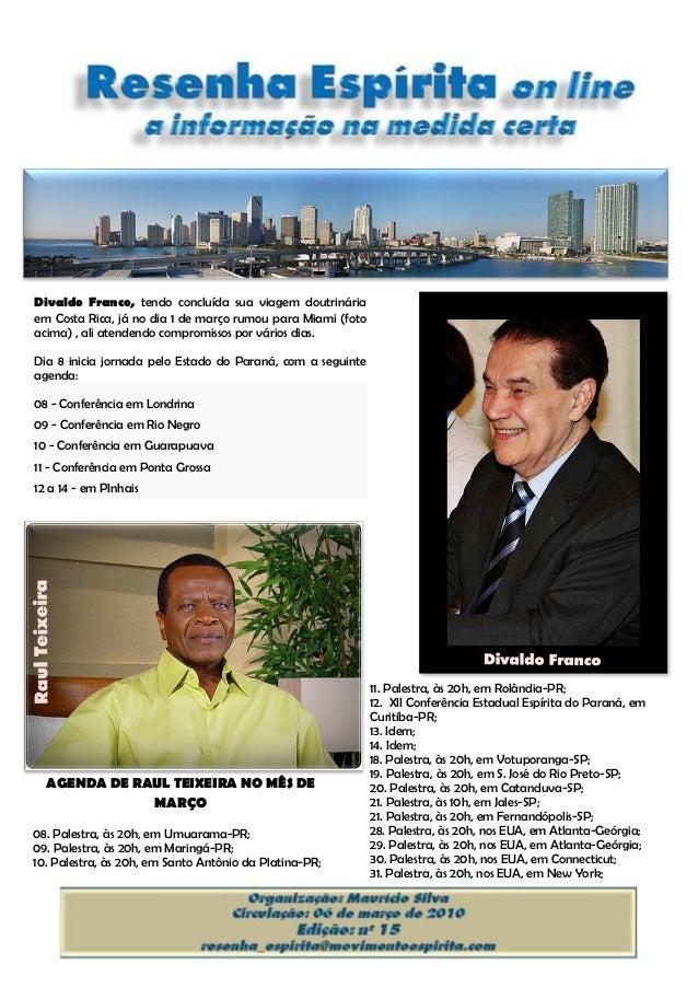 AGENDA DE RAUL TEIXEIRA NO MÊS DE MARÇO 08. Palestra, às 20h, em Umuarama-PR; 09. Palestra, às 20h, em Maringá-PR; 10. Pal...