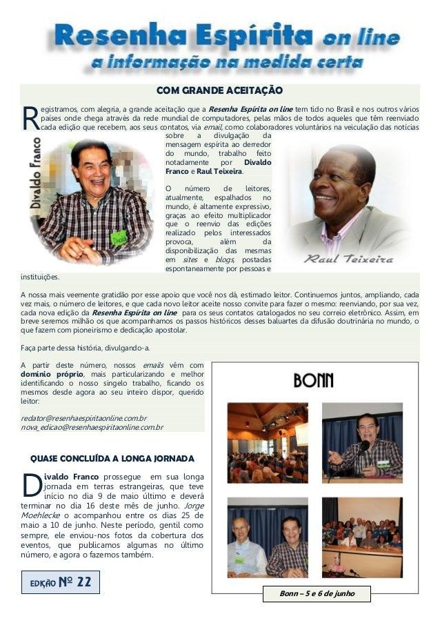 COM GRANDE ACEITAÇÃO egistramos, com alegria, a grande aceitação que a Resenha Espírita on line tem tido no Brasil e nos o...