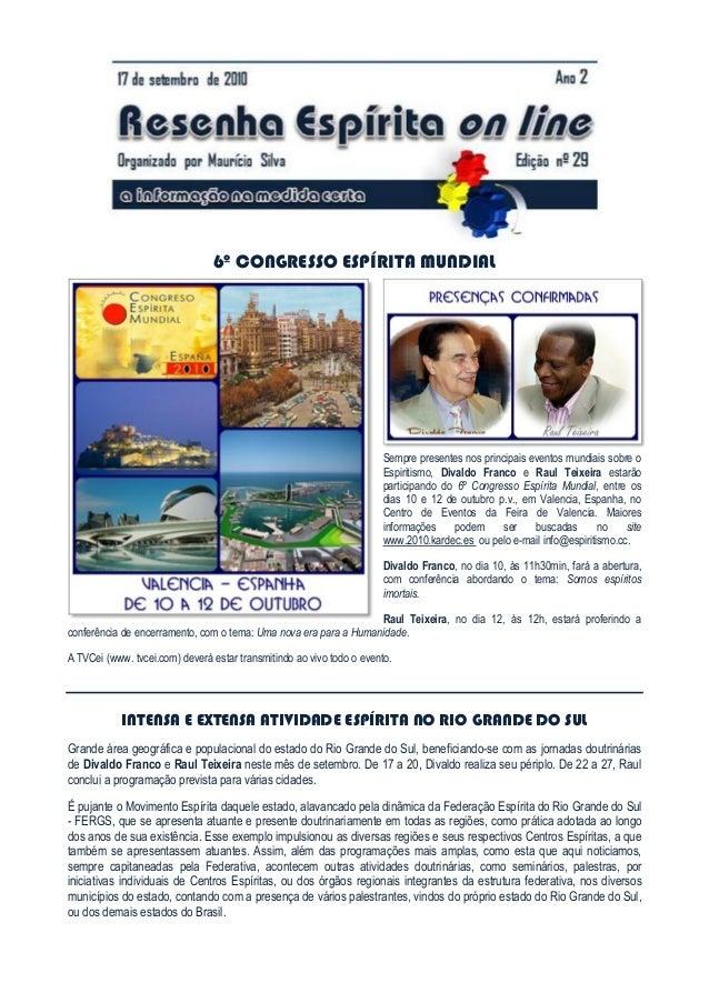 6º CONGRESSO ESPÍRITA MUNDIAL Sempre presentes nos principais eventos mundiais sobre o Espiritismo, Divaldo Franco e Raul ...