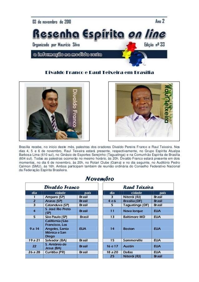 Divaldo Franco e Raul Teixeira em Brasília Brasília recebe, no início deste mês, palestras dos oradores Divaldo Pereira Fr...