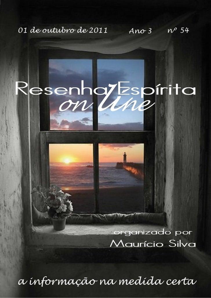 01 de outubro de 2011      Ano 3   nº 54Resenha Espírita        on       line                        organizado por       ...