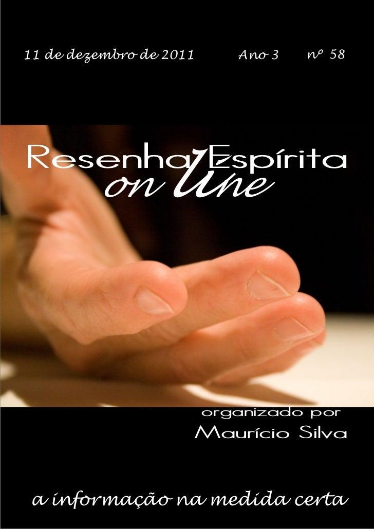 11 de dezembro de 2011      Ano 3   nº 58Resenha Espírita         on      line                         organizado por     ...