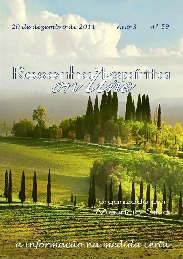 20 de dezembro de 2011      Ano 3   nº 59Resenha Espírita         on       line                         organizado por    ...