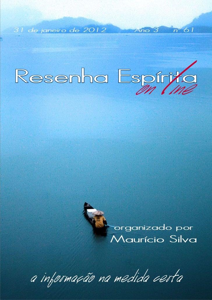 31 de janeiro de 2012      Ano 3       nº 61Resenha Espírita                           on ine  l                        or...