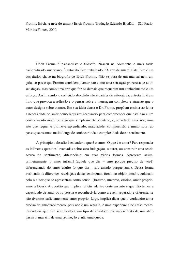 Fromm, Erich, A arte de amar / Erich Fromm: Tradução Eduardo Bradão. – São Paulo:Martins Fontes, 2000.       Erich Fromn é...