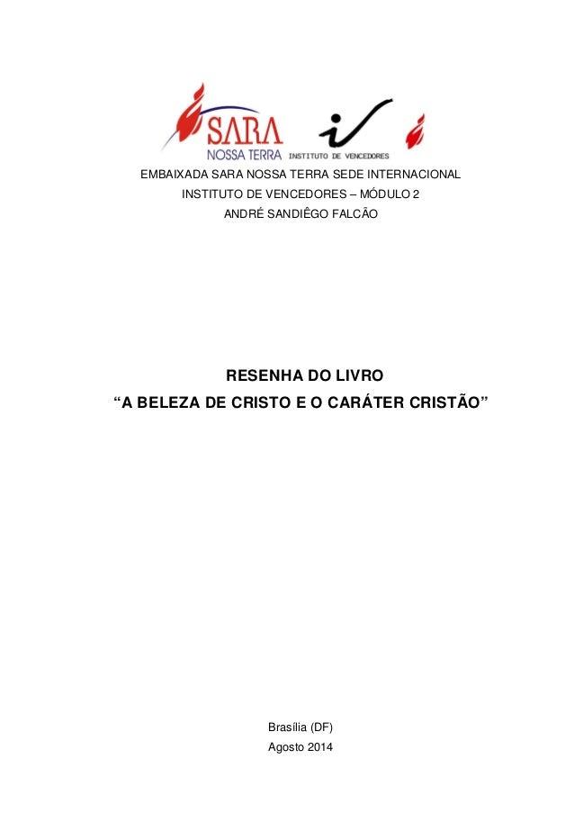 """EMBAIXADA SARA NOSSA TERRA SEDE INTERNACIONAL INSTITUTO DE VENCEDORES – MÓDULO 2 ANDRÉ SANDIÊGO FALCÃO RESENHA DO LIVRO """"A..."""