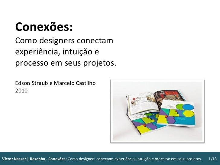 Conexões: Como designers conectam experiência, intuição e processo em seus projetos. Edson Straub e Marcelo Castilho 2010 ...