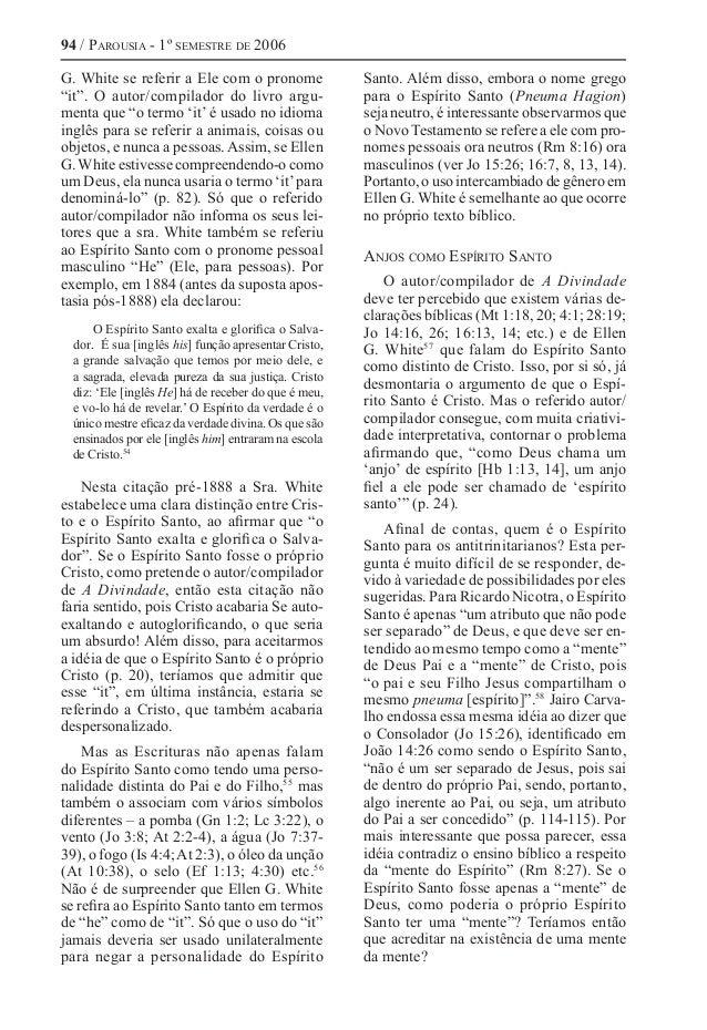 """94 / Parousia - 1º semestre de 2006 G. White se referir a Ele com o pronome """"it"""". O autor/compilador do livro argu- menta ..."""